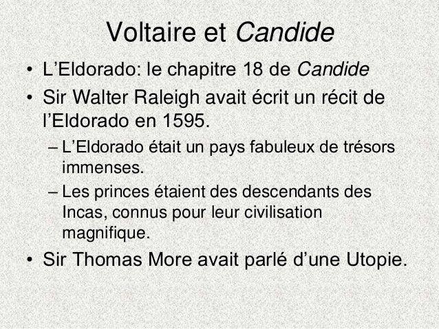 Voltaire et Candide• L'Eldorado: le chapitre 18 de Candide• Sir Walter Raleigh avait écrit un récit del'Eldorado en 1595.–...