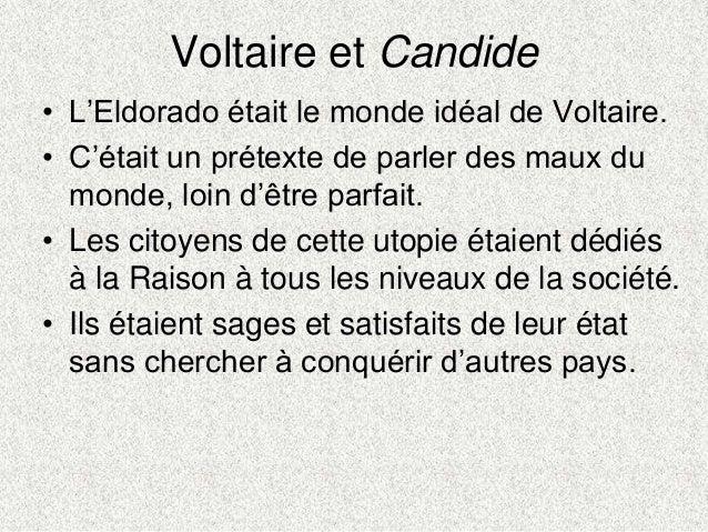 Voltaire et Candide• L'Eldorado était le monde idéal de Voltaire.• C'était un prétexte de parler des maux dumonde, loin d'...