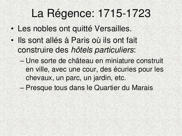 La Régence: 1715-1723• Les nobles ont quitté Versailles.• Ils sont allés à Paris où ils ont faitconstruire des hôtels part...