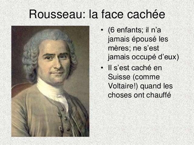 Rousseau: la face cachée• (6 enfants; il n'ajamais épousé lesmères; ne s'estjamais occupé d'eux)• Il s'est caché enSuisse ...