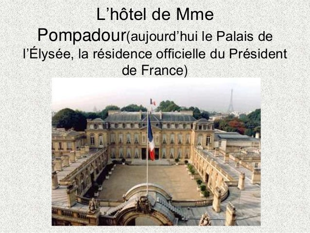 L'hôtel de MmePompadour(aujourd'hui le Palais del'Élysée, la résidence officielle du Présidentde France)