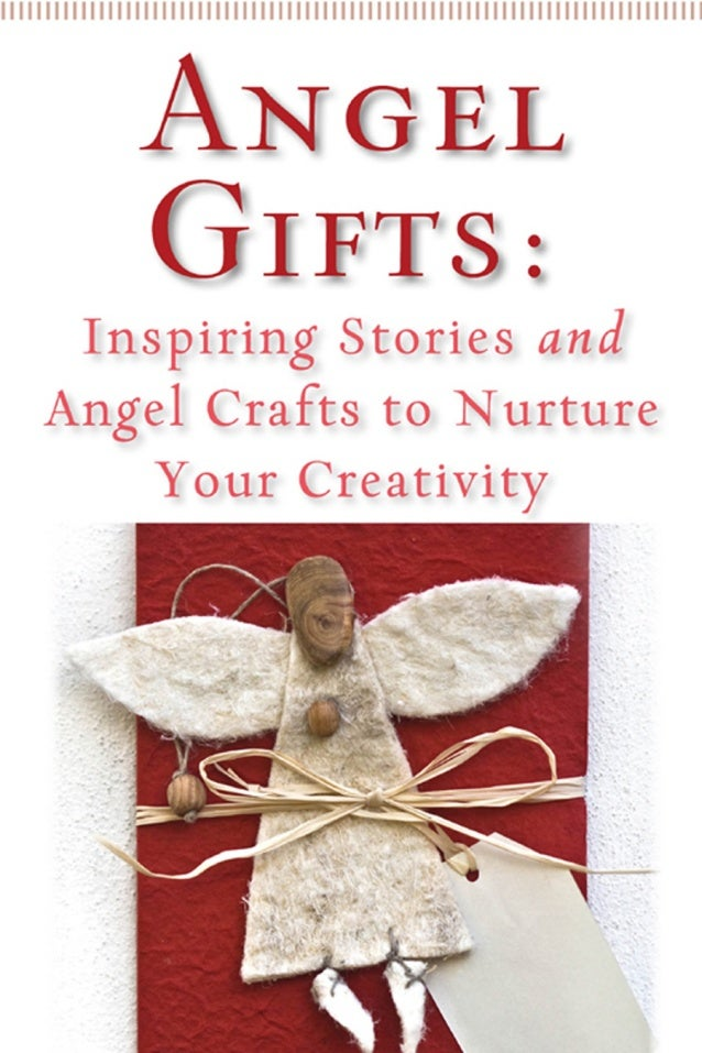 ANGEL GIFTS e are never so close to our Creator as when we are creating. We don't have to be a Bach, Picasso or I.M. Pei, ...