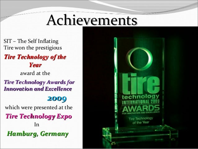 AchievementsAchievements SIT – The Self Inflating Tire won the prestigious Tire Technology of theTire Technology of the Ye...