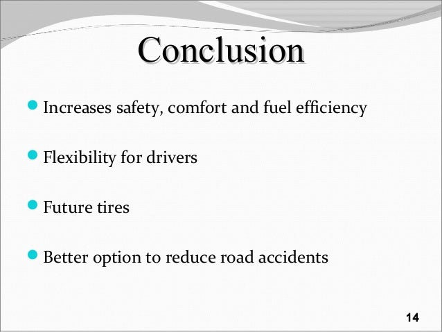 ConclusionConclusion Increases safety, comfort and fuel efficiency Flexibility for drivers Future tires Better option ...