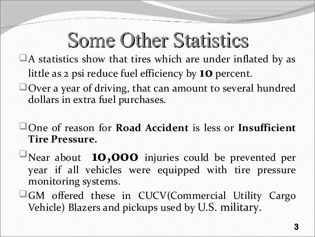 Some Other StatisticsSome Other Statistics A statistics show that tires which are under inflated by as little as 2 psi re...