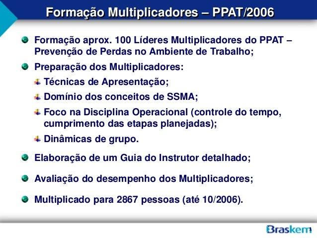 1 Formação aprox. 100 Líderes Multiplicadores do PPAT – Prevenção de Perdas no Ambiente de Trabalho; Preparação dos Multip...