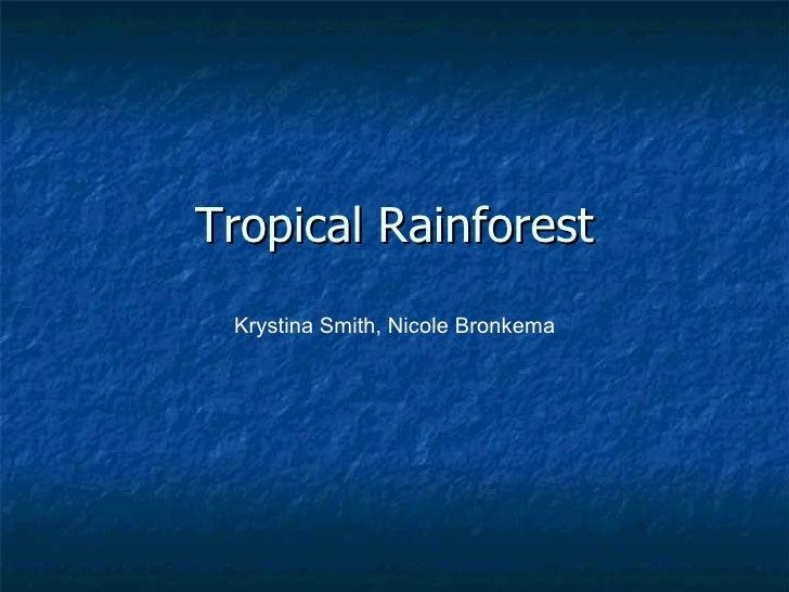 Tropical Rainforest   Krystina Smith, Nicole Bronkema