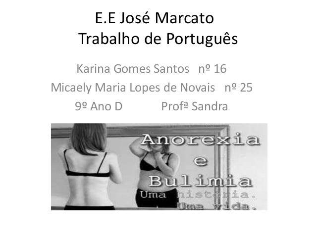 E.E José Marcato Trabalho de Português Karina Gomes Santos nº 16 Micaely Maria Lopes de Novais nº 25 9º Ano D Profª Sandra