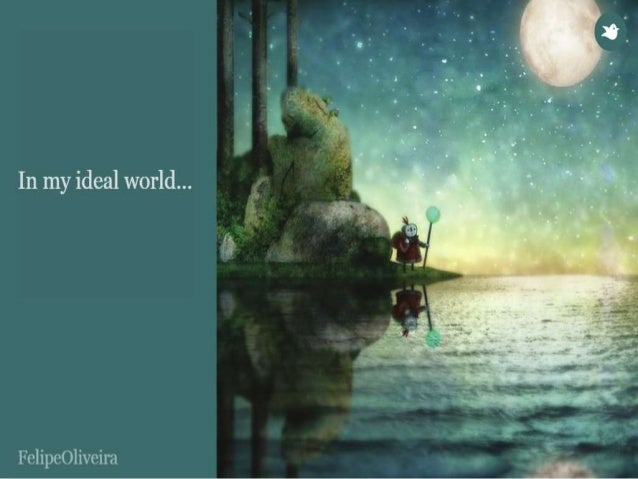 ...In my ideal world,  there isn't evil...