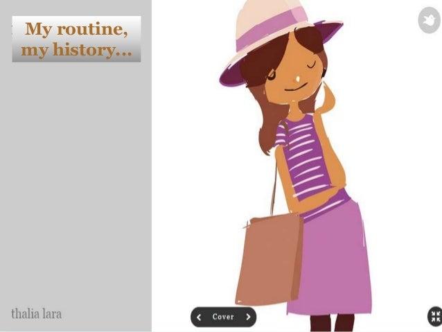My routine,  my history...