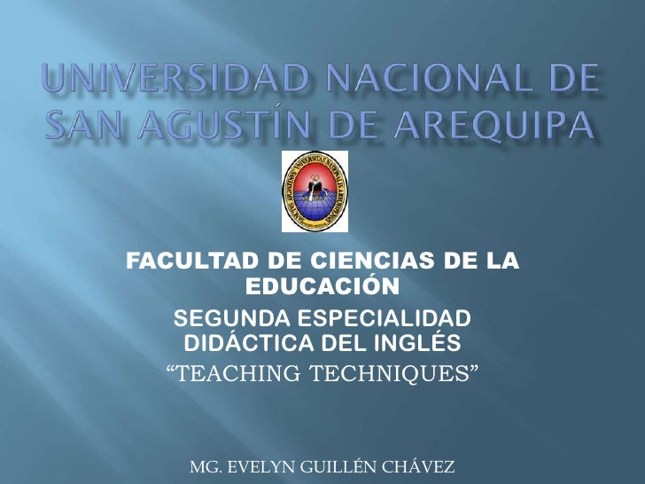 """FACULTAD DE CIENCIAS DE LA         EDUCACIÓN    SEGUNDA ESPECIALIDAD     DIDÁCTICA DEL INGLÉS   """"TEACHING TECHNIQUES""""    M..."""