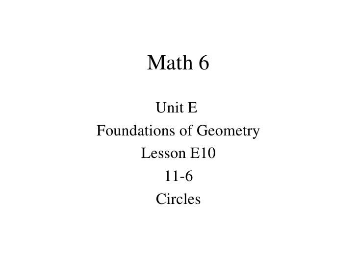 Math 6 Unit E  Foundations of Geometry Lesson E10 11-6 Circles