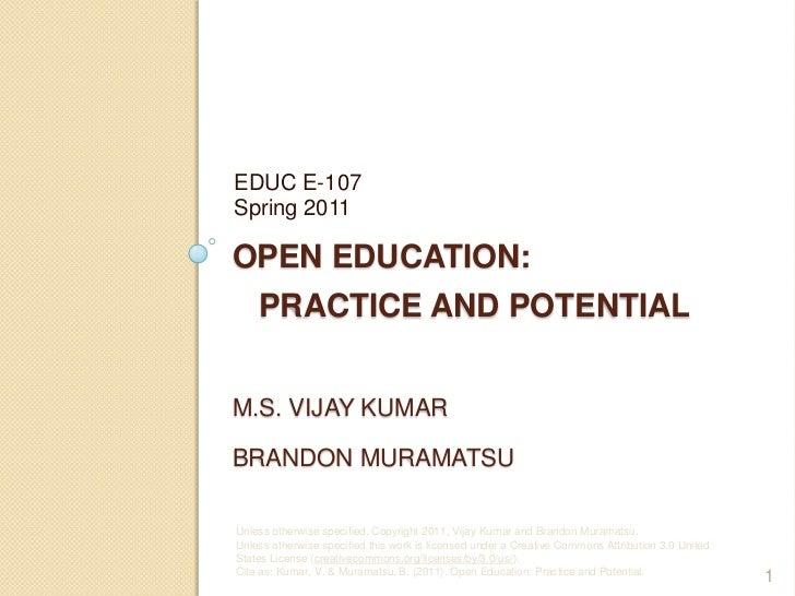 Open Education:   Practice and PotentialM.S. Vijay KumarBrandon Muramatsu<br />EDUC E-107Spring 2011<br />1<br />Unless ot...