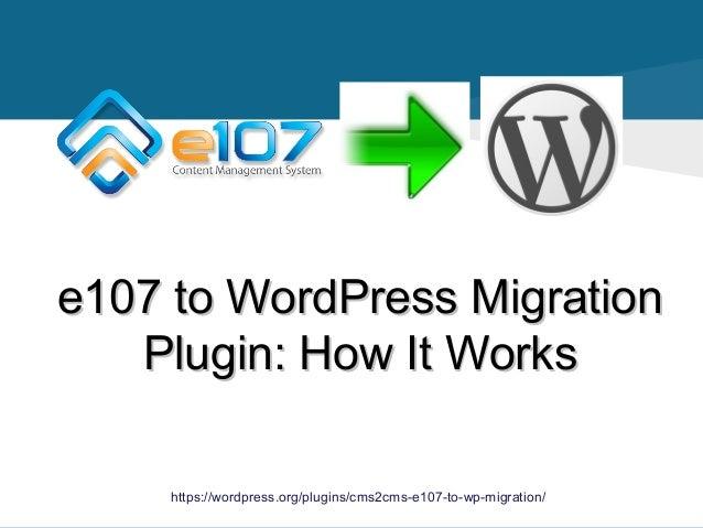 e107 to WordPress Migratione107 to WordPress Migration Plugin: How It WorksPlugin: How It Works https://wordpress.org/plug...