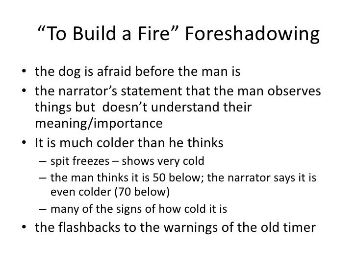 examples of foreshadowing in to build a fire