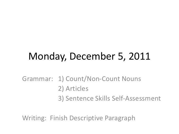 Monday, December 5, 2011Grammar: 1) Count/Non-Count Nouns         2) Articles         3) Sentence Skills Self-AssessmentWr...