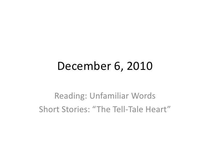 "December 6, 2010<br />Reading: Unfamiliar Words<br />Short Stories: ""The Tell-Tale Heart""<br />"