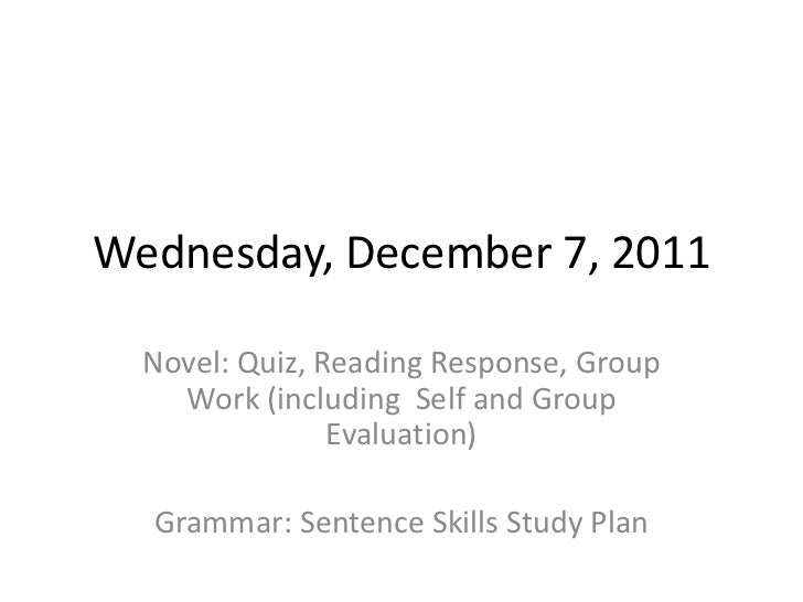 Wednesday, December 7, 2011  Novel: Quiz, Reading Response, Group    Work (including Self and Group                Evaluat...