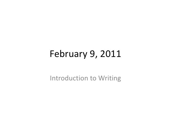 February 9, 2011<br />Introduction to Writing<br />