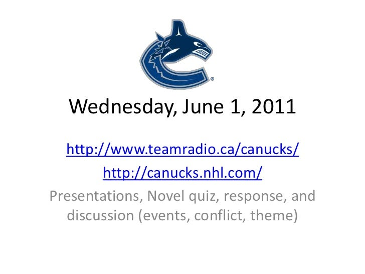 Wednesday, June 1, 2011<br />http://www.teamradio.ca/canucks/<br />http://canucks.nhl.com/<br />Presentations, Novel quiz,...