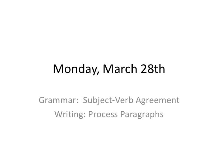 Monday, March 28th<br />Grammar:  Subject-Verb Agreement<br />Writing: Process Paragraphs<br />