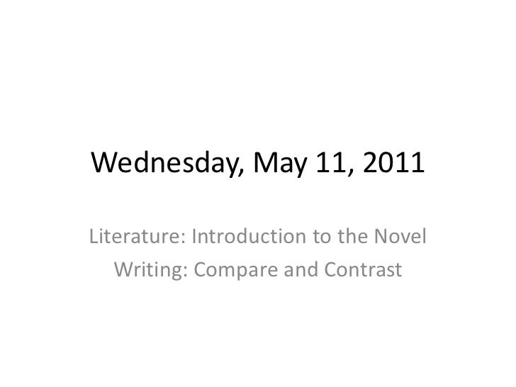 Wednesday, May 11, 2011<br />Literature: Introduction to the Novel<br />Writing: Compare and Contrast<br />