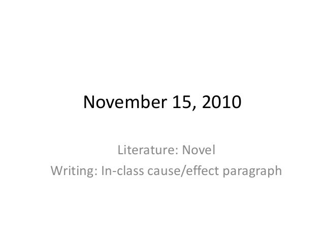 November 15, 2010 Literature: Novel Writing: In-class cause/effect paragraph