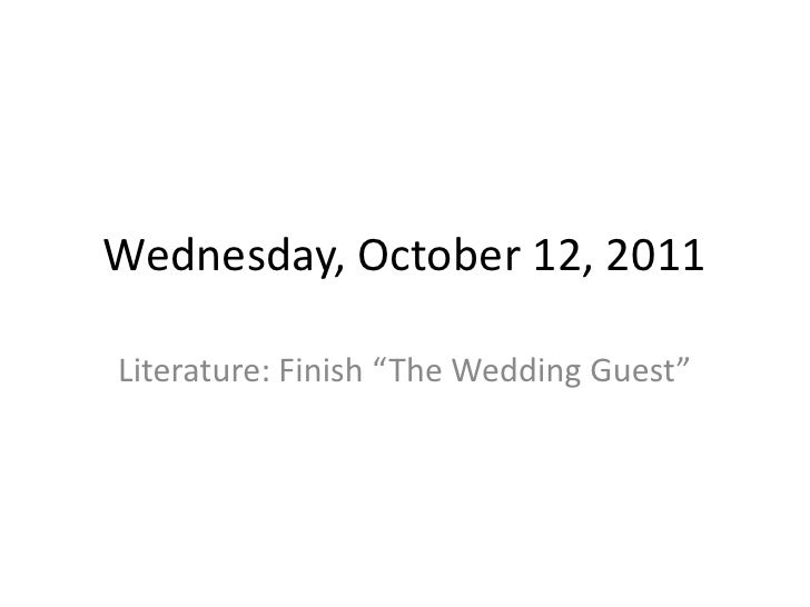 """Wednesday, October 12, 2011<br />Literature: Finish """"The Wedding Guest""""<br />"""