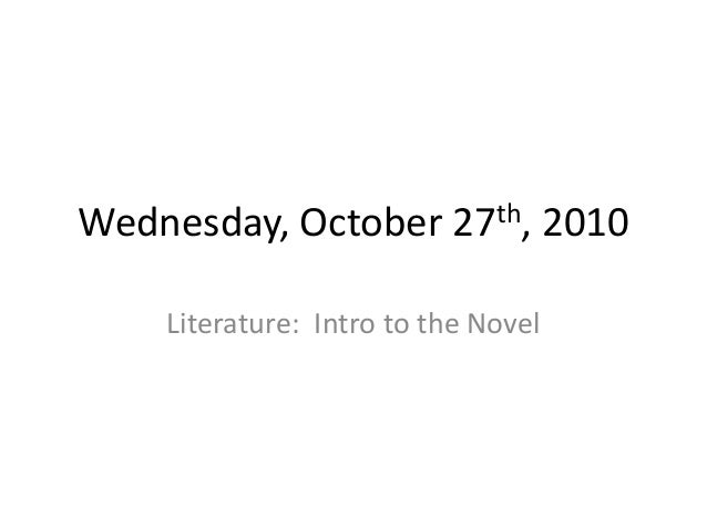 Wednesday, October 27th, 2010 Literature: Intro to the Novel