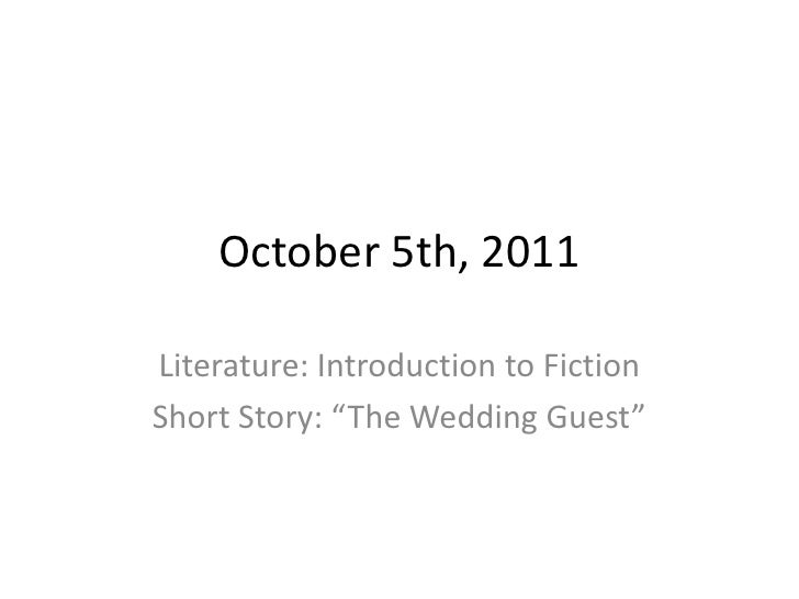 """October 5th, 2011<br />Literature: Introduction to Fiction<br />Short Story: """"The Wedding Guest""""<br />"""