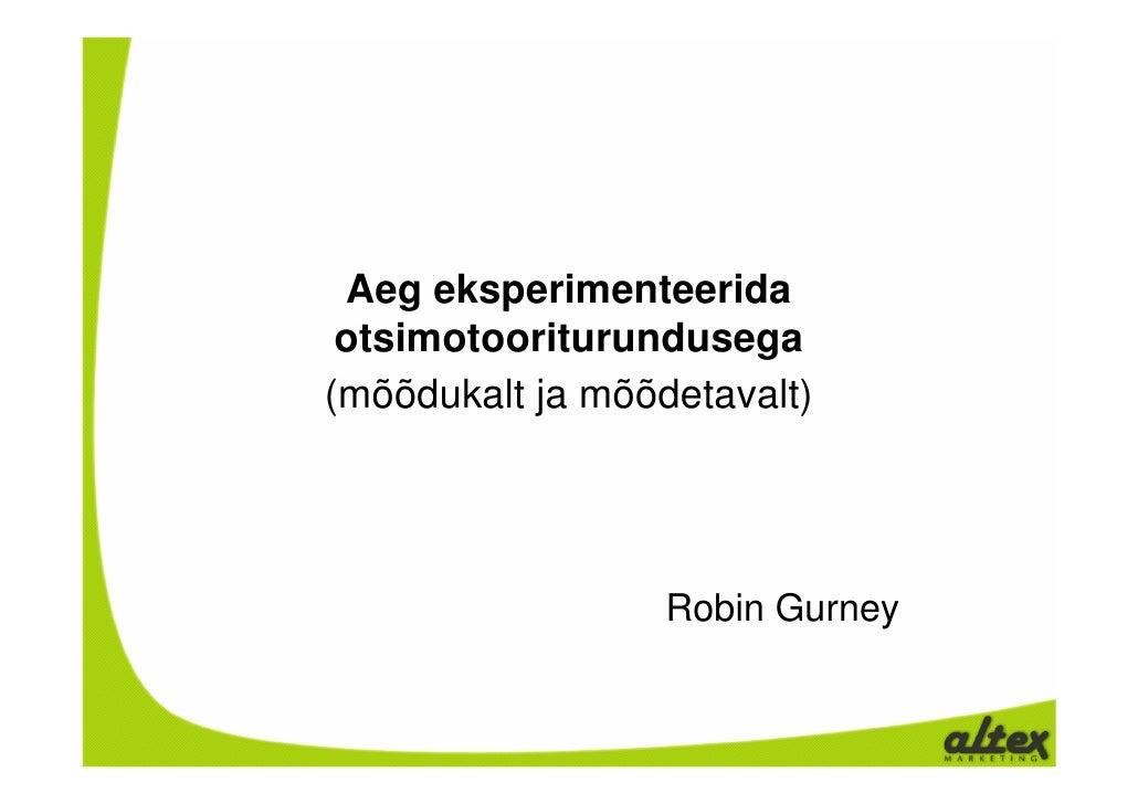 Aeg eksperimenteerida  otsimotooriturundusega (mõõdukalt ja mõõdetavalt)                       Robin Gurney