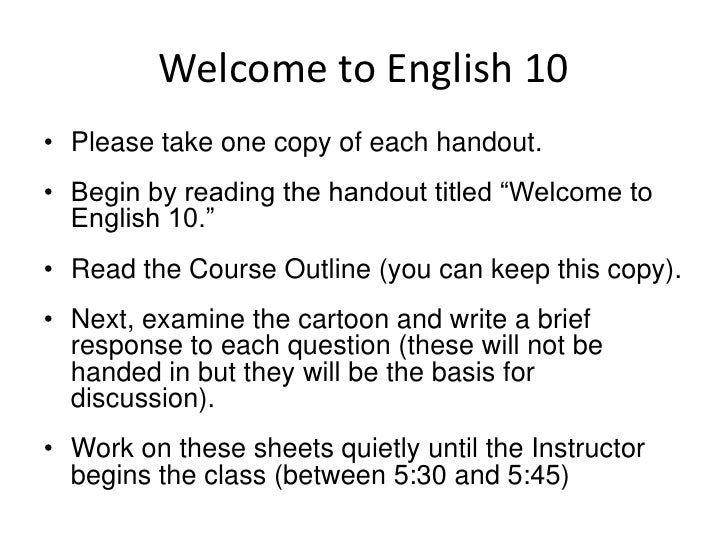 """Welcome to English 10<br />Please take one copy of each handout.<br />Begin by reading the handout titled """"Welcome to Engl..."""
