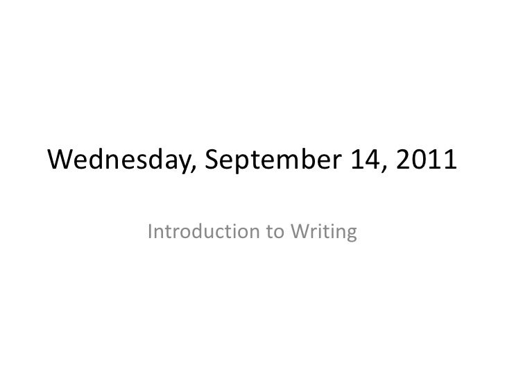 Wednesday, September 14, 2011<br />Introduction to Writing<br />