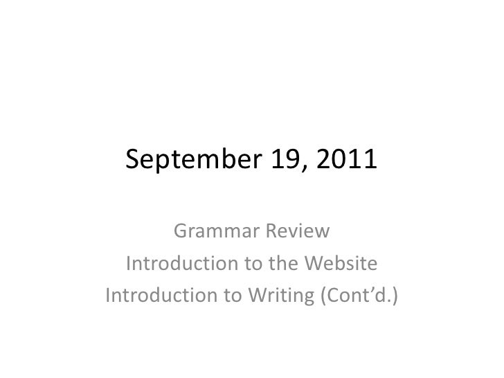 September 19, 2011<br />Grammar Review<br />Introduction to the Website<br />Introduction to Writing (Cont'd.)<br />