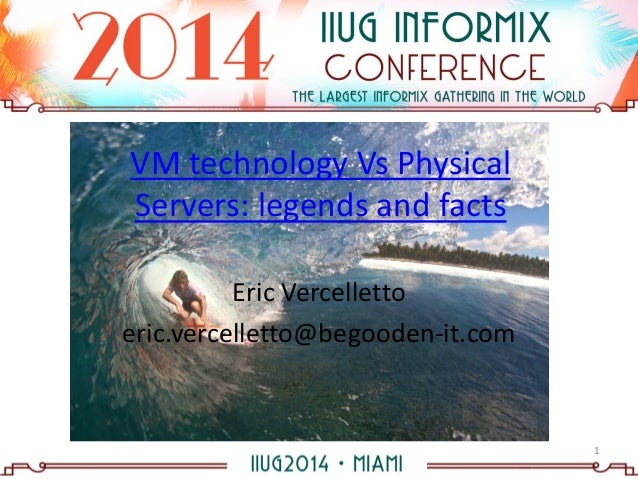 VM technology Vs Physical Servers: legends and facts Eric Vercelletto eric.vercelletto@begooden-it.com 1