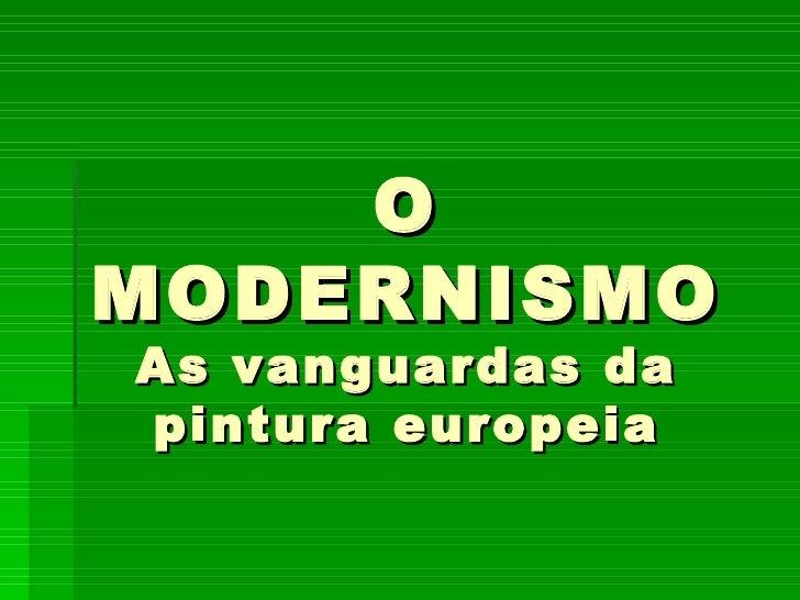 O MODERNISMO As vanguardas da pintura europeia