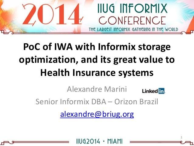 Alexandre Marini Senior Informix DBA – Orizon Brazil alexandre@briug.org PoC of IWA with Informix storage optimization, an...