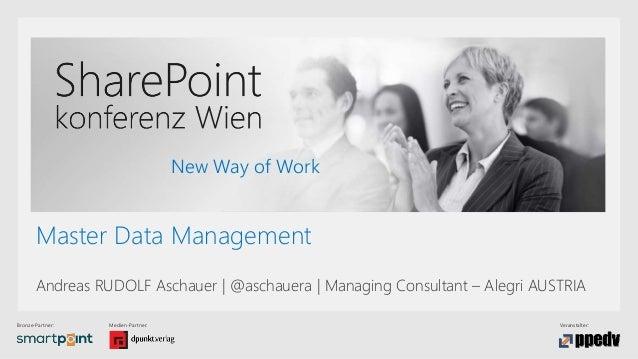 Bronze-Partner: Medien-Partner: Veranstalter: New Way of Work Master Data Management Andreas RUDOLF Aschauer | @aschauera ...