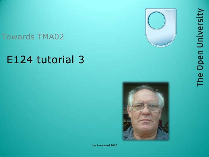 Towards TMA02<br />E124 tutorial 3<br />Les Hereward 2010<br />