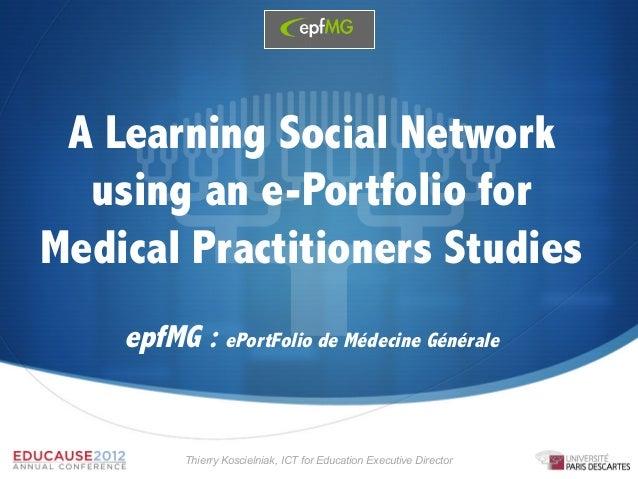 A Learning Social Network  using an e-Portfolio forMedical Practitioners Studies    epfMG : ePortFolio de Médecine Général...