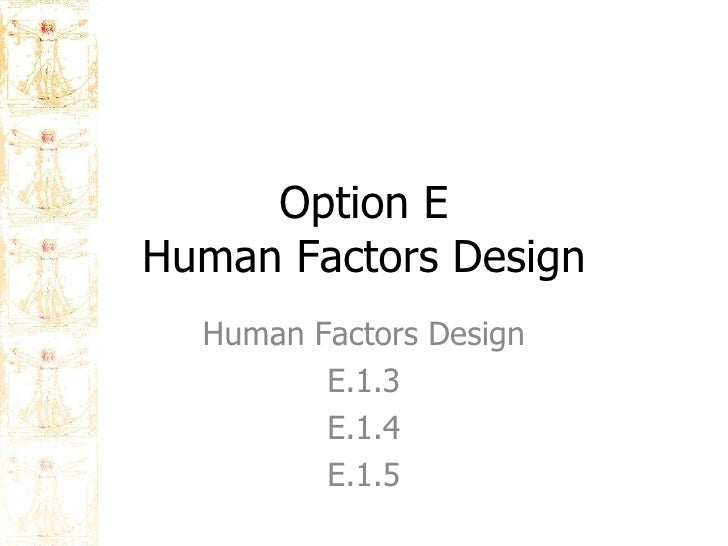 Option E Human Factors Design Human Factors Design E.1.3 E.1.4 E.1.5