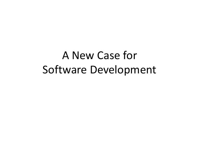 A New Case for Software Development