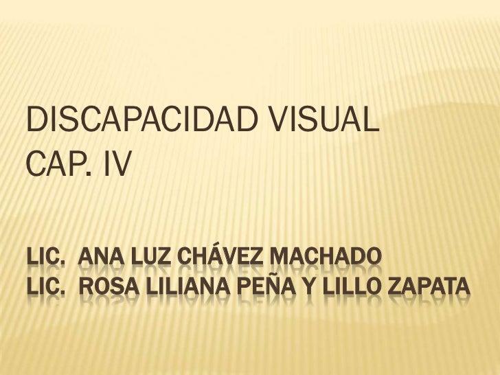 DISCAPACIDAD VISUALCAP. IVLIC. ANA LUZ CHÁVEZ MACHADOLIC. ROSA LILIANA PEÑA Y LILLO ZAPATA