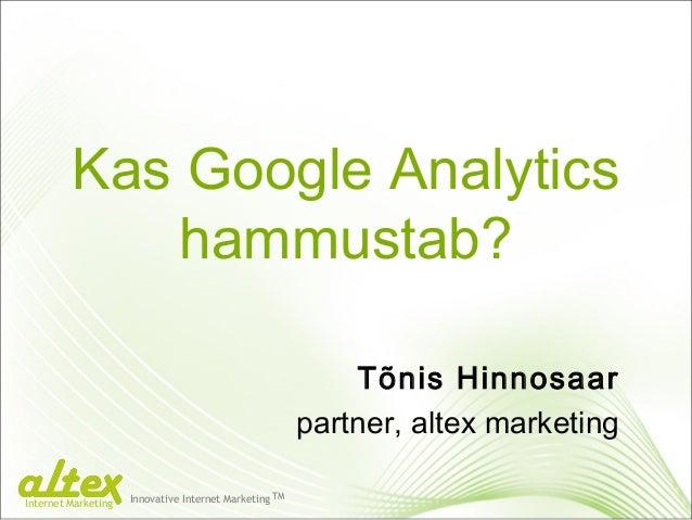 Kas Google Analytics hammustab? Tõnis Hinnosaar partner, altex marketing Innovative Internet Marketing TM Internet Marketi...