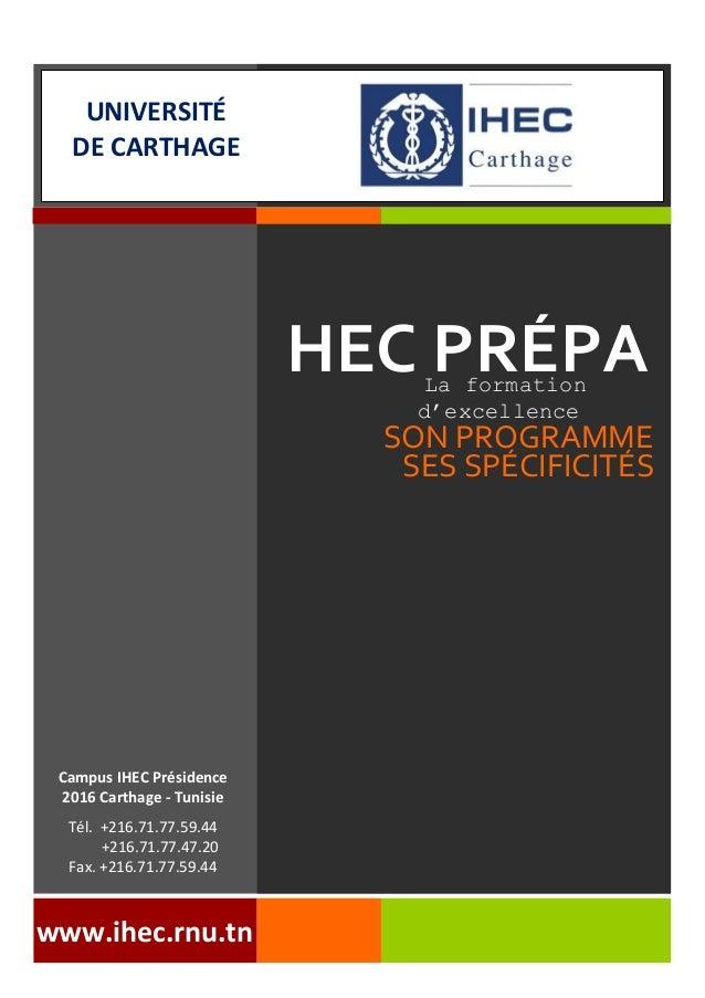 HEC PRÉPA SON PROGRAMME Campus IHEC Présidence 2016 Carthage - Tunisie Tél. +216.71.77.59.44 +216.71.77.47.20 Fax. +216.71...
