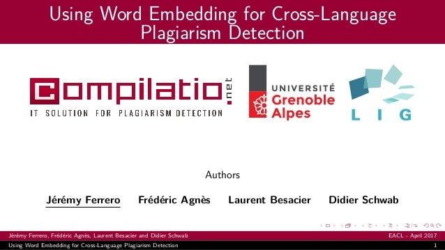 Using Word Embedding for Cross-Language Plagiarism Detection Authors Jérémy Ferrero Frédéric Agnès Laurent Besacier Didier...