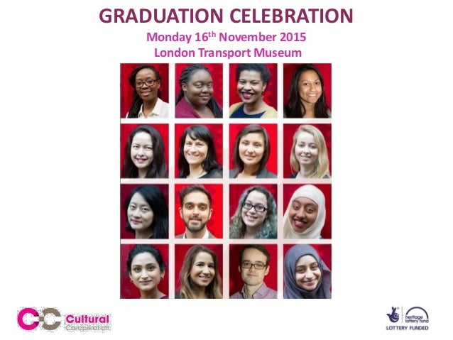 GRADUATION CELEBRATION Monday 16th November 2015 London Transport Museum