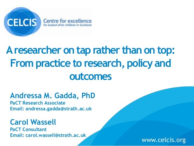 Aresearcher on taprather than on top: From practice to research, policy and outcomes Andressa M. Gadda, PhD PaCT Research ...