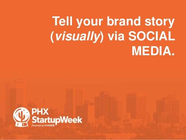 Tell your brand story (visually) via SOCIAL MEDIA.