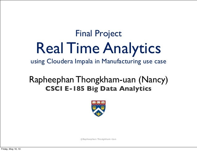 Final Project  Real Time Analytics  using Cloudera Impala in Manufacturing use case  Rapheephan Thongkham-uan (Nancy) CSCI...